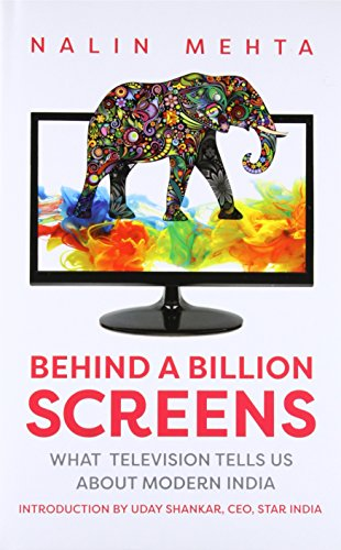 Behind A Billion Screens: What Television Tells Us About Modern India