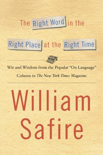 The Right Word In The Right Place At The Right Time: Wit And Wisdom From The Popular On Language Colu