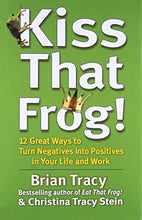 Load image into Gallery viewer, Kiss That Frog!: 12 Great Ways To Turn Negatives Into Positives In Your Life And Work