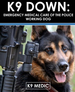 K9 Down: Emergency Medical Care Of The Police Working Dog