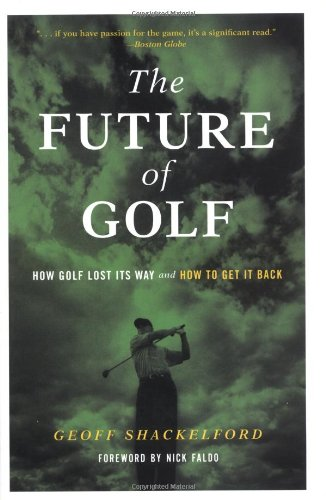 The Future Of Golf: How Golf Lost Its Way And How To Get It Back