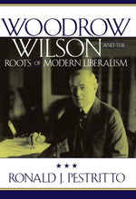 Load image into Gallery viewer, Woodrow Wilson And The Roots Of Modern Liberalism (American Intellectual Culture)
