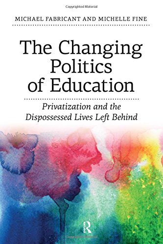 Changing Politics Of Education: Privatization And The Dispossessed Lives Left Behind