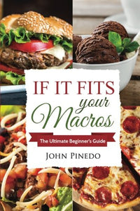 Iifym: If It Fits Your Macros: The Ultimate Beginner'S Guide