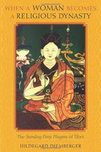 Load image into Gallery viewer, When A Woman Becomes A Religious Dynasty: The Samding Dorje Phagmo Of Tibet