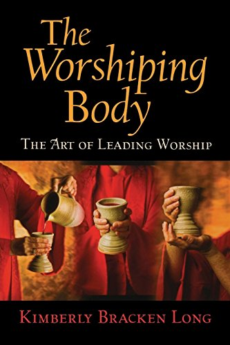 The Worshiping Body: The Art Of Leading Worship