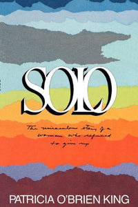 Solo: The Miraculous Story Of A Woman Who Refused To Give Up