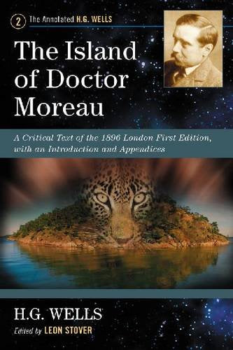 The Island Of Doctor Moreau: A Critical Text Of The 1896 London First Edition, With An Introduction And Appendices (Annotated H. G. Wells)