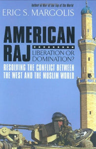 American Raj: Liberation Or Domination?: Resolving The Conflict Between The West And The Muslim World