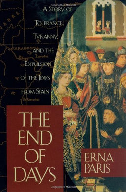 The End Of Days: A Story Of Tolerance, Tyranny And The Expulsion Of The Jews From Spain