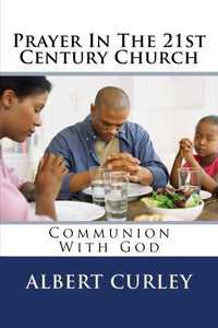 Prayer In The 21St Century Church: Communion With God
