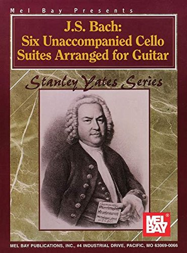 Mel Bay Presents J.S. Bach: Six Unaccompanied Cello Suites Arranged For Guitar (Stanley Yates Series)