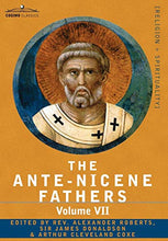 Load image into Gallery viewer, The Ante-Nicene Fathers: The Writings Of The Fathers Down To A.D. 325, Volume Vii Fathers Of The Third And Fourth Century - Lactantius, Venanti