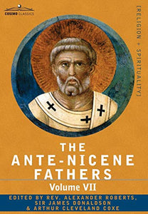 The Ante-Nicene Fathers: The Writings Of The Fathers Down To A.D. 325, Volume Vii Fathers Of The Third And Fourth Century - Lactantius, Venanti