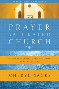 The Prayer-Saturated Church: A Comprehensive Handbook For Prayer Leaders (Design For Discipleship)