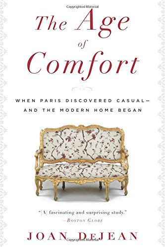 The Age Of Comfort: When Paris Discovered Casual--And The Modern Home Began