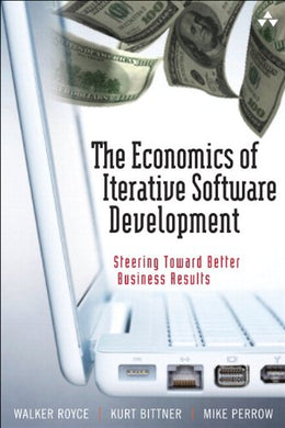 The Economics Of Iterative Software Development (Paperback): Steering Toward Better Business Results