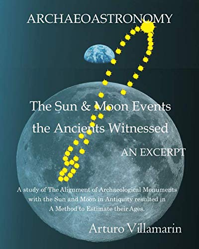 The Sun And Moon Events The Ancients Witnessed: A Study Of The Alignment Of Archaeological Monuments With The Sun And Moon In Antiquity Resulted In A Method To Estimate Their Ages.