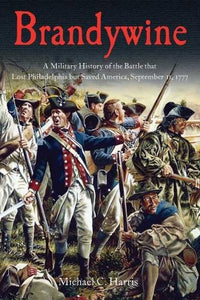 Brandywine: A Military History Of The Battle That Lost Philadelphia But Saved America, September 11, 1777