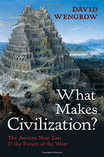 Load image into Gallery viewer, What Makes Civilization?: The Ancient Near East And The Future Of The West