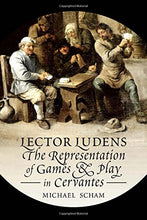 Load image into Gallery viewer, 'Lector Ludens': The Representation Of Games & Play In Cervantes (Toronto Iberic)