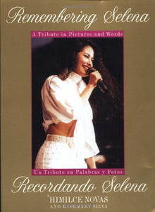 Remembering Selena: A Tribute In Pictures & Words / Recordando Selena: Un Tributo En Palabras Y Fotos (English And Spanish Edition)