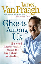 Load image into Gallery viewer, Ghosts Among Us: Uncovering The Truth About The Other Side By James Van Praagh