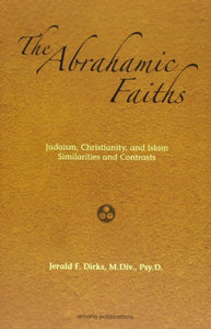 The Abrahamic Faiths: Judaism, Christianity, And Islam Similarities & Contrasts