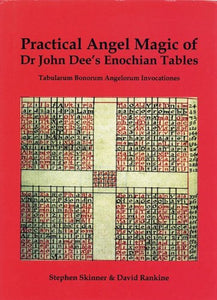 Practical Angel Magic Of Dr. John Dee'S Enochian Tables: Tabularum Bonorum Angelorum Invocationes (Sourceworks Of Ceremonial Magic)