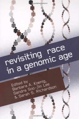 Revisiting Race In A Genomic Age (Studies In Medical Anthropology)