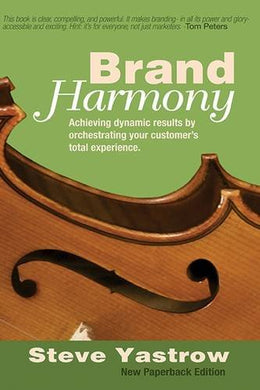 Brand Harmony: Achieving Dynamic Results By Orchestrating Your Customer'S Total Experience