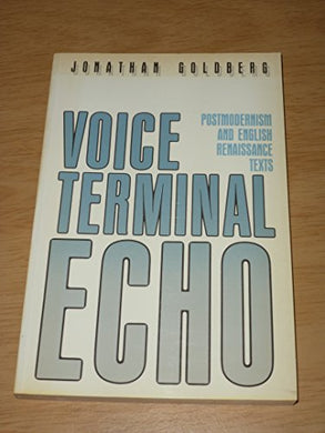 Voice Terminal Echo: Postmodernism And English Renaissance Texts