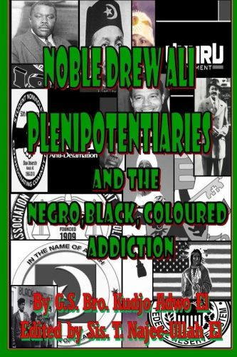 Noble Drew Ali Plenipotentiaries: And The Negro, Black And Coloured Addiction