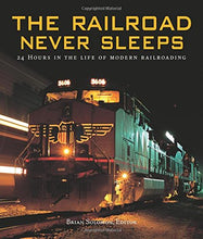 Load image into Gallery viewer, The Railroad Never Sleeps: 24 Hours In The Life Of Modern Railroading