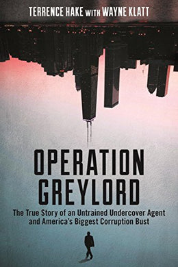 Operation Greylord: The True Story Of An Untrained Undercover Agent And Americas Biggest Corruption Bust