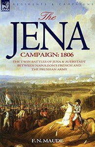 The Jena Campaign: 1806-The Twin Battles Of Jena & Auerstadt Between Napoleon'S French And The Prussian Army