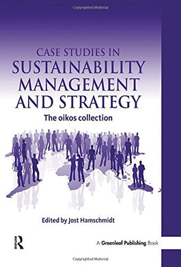 Case Studies In Sustainability Management And Strategy: The Oikos Collection
