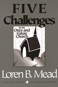Five Challenges For The Once And Future Church (Once And Future Church Series)