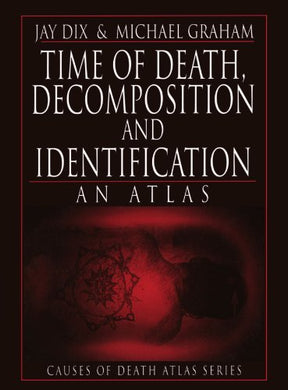 Time Of Death, Decomposition And Identification: An Atlas (Cause Of Death Atlas Series)