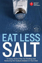 Load image into Gallery viewer, American Heart Association Eat Less Salt: An Easy Action Plan For Finding And Reducing The Sodium Hidden In Your Diet