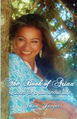 The Book Of Ariaa: Quotes For A Luminous Life