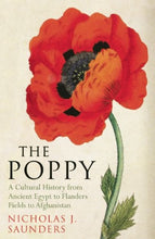 Load image into Gallery viewer, The Poppy: A Cultural History From Ancient Egypt To Flanders Fields To Afghanistan