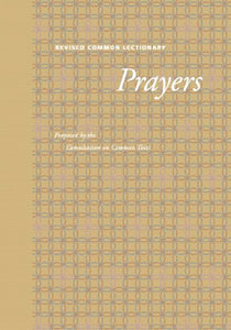 Revised Common Lectionary Prayers: Proposed By The Consultation On Common Texts (Preaching The Revised Common Lectionary)