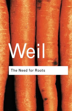 The Need For Roots: Prelude To A Declaration Of Duties Towards Mankind (Routledge Classics) (Volume 72)