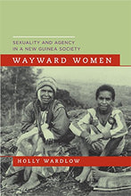 Load image into Gallery viewer, Wayward Women: Sexuality And Agency In A New Guinea Society