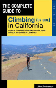 Complete Guide To Climbing (By Bike) In California 2Nd Edition