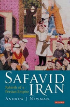 Load image into Gallery viewer, Safavid Iran: Rebirth Of A Persian Empire (Library Of Middle East History)