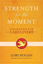 Load image into Gallery viewer, Strength For The Moment: Inspiration For Caregivers