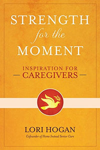 Strength For The Moment: Inspiration For Caregivers