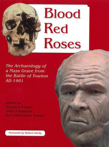 Blood Red Roses: The Archaeology Of A Mass Grave From The Battle Of Towton Ad 1461, Second Edition
